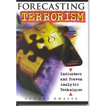 Forecasting Terrorism - Indicators And Proven Analytic Techniques by K