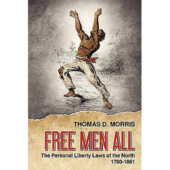 Free Men All The Personal Liberty Laws of the North 17801861 by Morris & Thomas D.