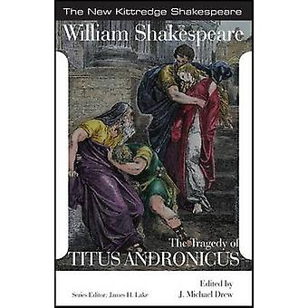 The Tragedy of Titus Andronicus by William Shakespeare & Edited by J Michael Drew & Edited by James H Lake