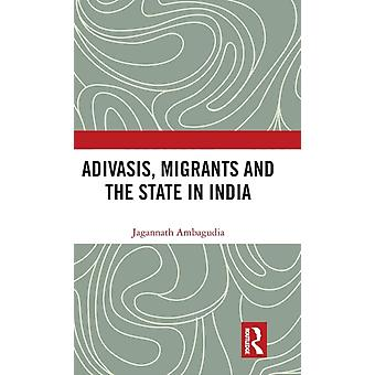 Adivasis Migrants and the State in India by Ambagudia & Jagannath
