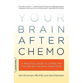 Your Brain After Chemo - A Practical Guide to Lifting the Fog and Gett