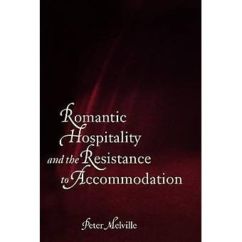 Romantic Hospitality and the Resistance to Accommodation by Peter Melville