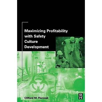 Maximizing Profitability with Safety Culture Development by Florczak & Clifford M.