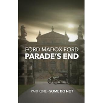 Parades End  Part One  Some Do Not by Ford & Ford Madox