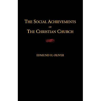 The Social Achievements of the Christian Church by Oliver & Edmund H.