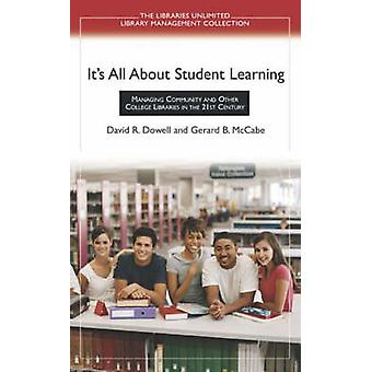 Its All About Student Learning Managing Community and Other College Libraries in the 21st Century by Dowell & David