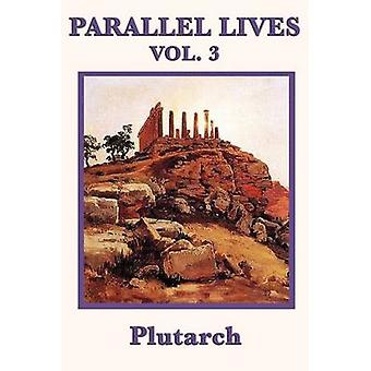 Parallel Lives Vol. 3 by Plutarch
