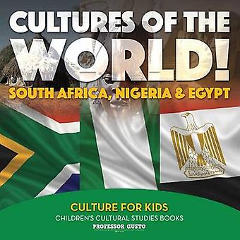 Cultures of the World South Africa Nigeria  Egypt  Culture for Kids  Childrens Cultural Studies Books by Gusto & Professor