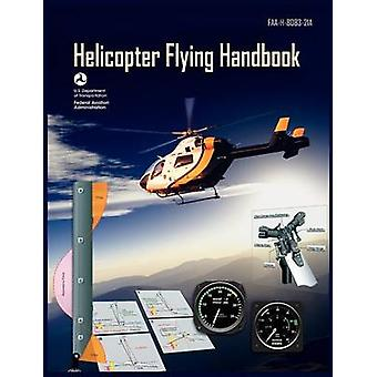 Helicopter Flying Handbook. FAA 808321a 2012 Revision by Federal Aviation Administration
