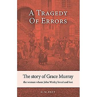 A Tragedy of Errors: The Story of Grace Murray the Woman Whom John Wesley Loved and Lost