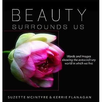 Beauty Surrounds Us A Words  Images Coffee Table Book by Flanagan & Kerrie L.