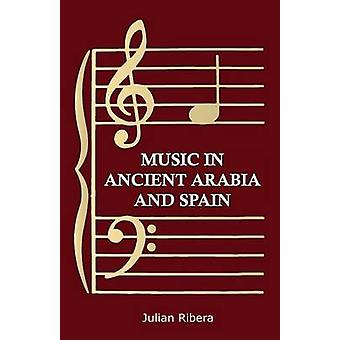Music in Ancient Arabia and Spain by Ribera & Julian