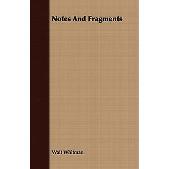 Notes and Fragments Left by Walt Whitman by Whitman & Walt