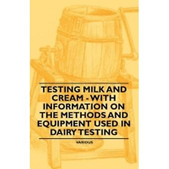 Testing Milk and Cream  With Information on the Methods and Equipment Used in Dairy Testing by Various