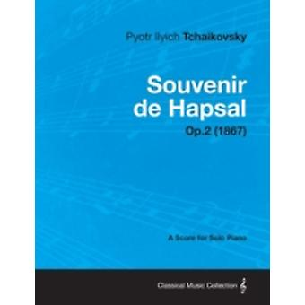 Souvenir de Hapsal  A Score for Solo Piano Op.2 1867 by Tchaikovsky & Pyotr Ilyich