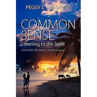 Common Sense Listening to the Spirit  Lilia Faith Christians Family Legacy by Headlund & Peggy L.