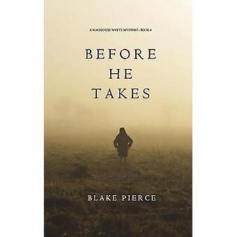 Before He Takes A Mackenzie White MysteryBook 4 by Pierce & Blake