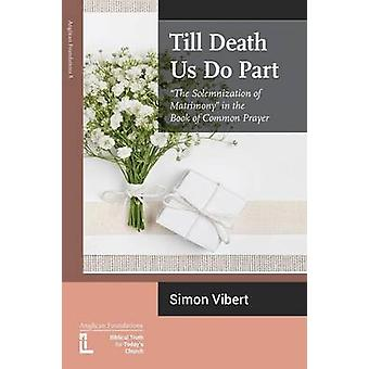 Till Death Us Do Part The Solemnization of Matrimony in the Book of Common Prayer by Vibert & Simon