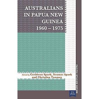 Australians in Papua New Guinea 19601975 by Spark & Ceridwen