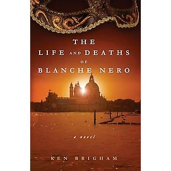 The Life and Deaths of Blanche Nero a novel by Brigham & Ken