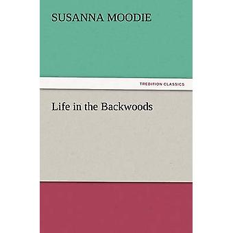 Life in the Backwoods by Moodie & Susanna