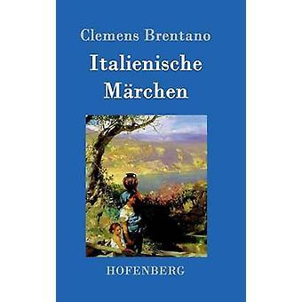 Italienische Mrchen by Clemens Brentano