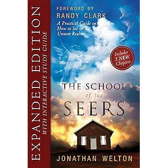 The School of the Seers Expanded Edition A Practical Guide to See in the Unseen Realm by Welton & Jonathan