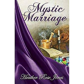 The Mystic Marriage by Jones & Heather Rose