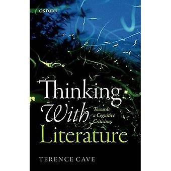 Thinking with Literature by Cave & Terence Emeritus Professor of French Literature & Emeritus Professor of French Literature & St Johns College & Oxford