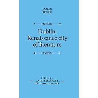 Dublin Renaissance City of Literature by Crawford Gribben