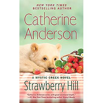 Strawberry Hill - Mystic Creek #5 by Catherine Anderson - 978039958636