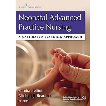 Neonatal Advanced Practice Nursing - A Case-Based Learning Approach by