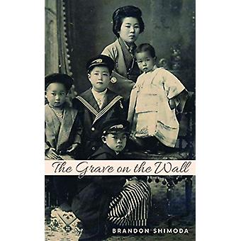 The Grave on the Wall by Brandon Shimoda - 9780872867901 Book