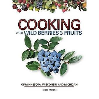Cooking Wild Berries Fruits of MN - WI - MI by Teresa Marrone - 97815