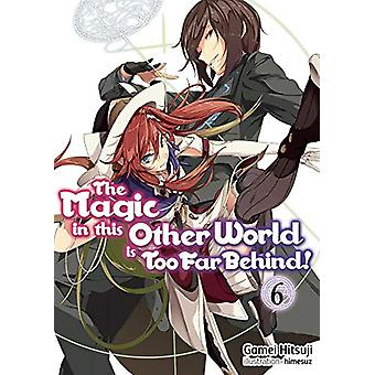 The Magic in this Other World is Too Far Behind! Volume 6 by Gamei Hi