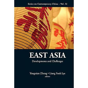 East Asia - Developments and Challenges by Yongnian Zheng - Liang Fook