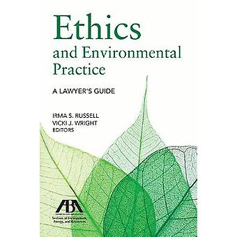 Ethics and Environmental Practice - A Lawyer's Guide by Irma S Russell