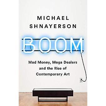 Boom - Die Megadealer hinter dem unwiderstehlichen Aufstieg des Zeitgenossen