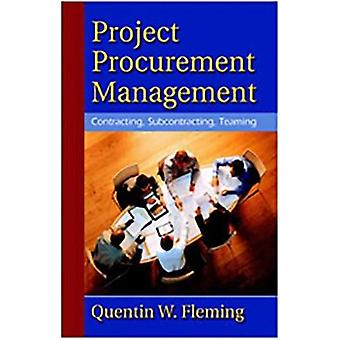 Project Procurement Management  Contracting Subcontracting Teaming by Quentin W Fleming