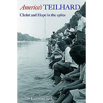 America's Teilhard - Christ and Hope in the 1960s by Susan Kassman Sac