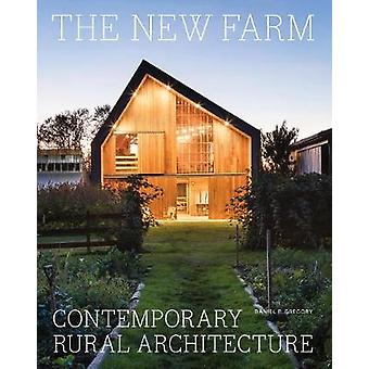 The New Farm - Contemporary Rural Architecture by Daniel P. Gregory -