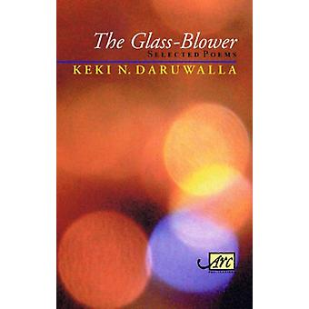 The Glass Blower - Selected Poems by Keki N. Daruwalla - 9781904614449