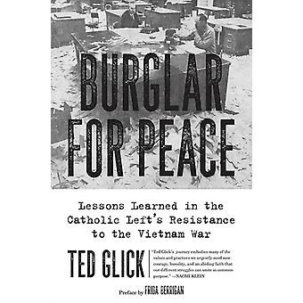 Burglar For Peace  Lessons Learned in the Catholic Lefts Resistance to the Vietnam War by Ted Glick & Foreword by Frida Berrigan