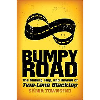 Bumpy Road - The Making - Flop - and Revival of Two-Lane Blacktop by S