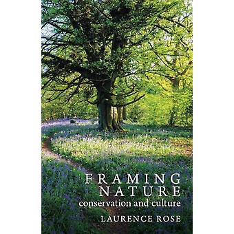 Framing Nature  Conservation and Culture by Laurence Rose