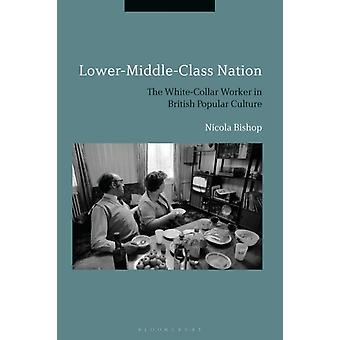 LowerMiddleClass Nation  The WhiteCollar Worker in British Popular Culture by Dr Nicola Bishop