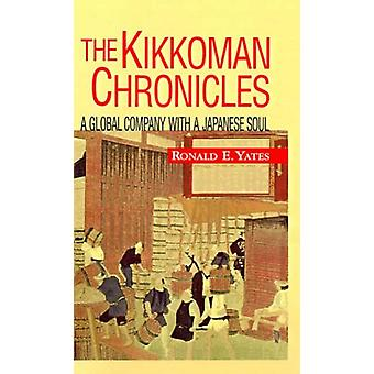 The Kikkoman Chronicles - A Global Company with a Japanese Soul by Ron