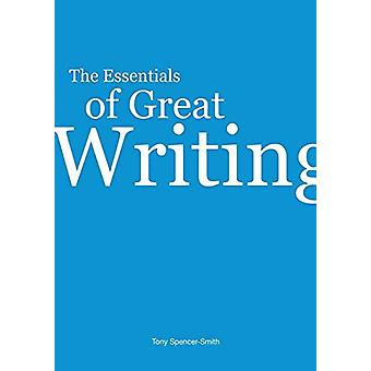 The Essentials of Great Writing by Tony Spencer-Smith - 9781483432045