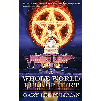 A Whole World Full of Hurt by Gary Lee Pullman - 9781509210985 Book