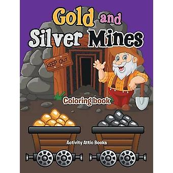 Gold and Silver Mines Coloring Book by Activity Attic Books - 9781683